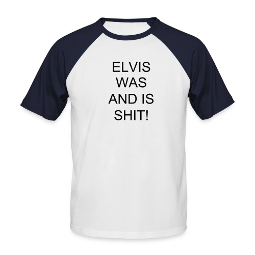 ELVIS is shit...... - Men's Baseball T-Shirt
