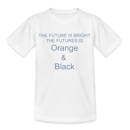 the FUTURE is Orange & Black - Teenage T-Shirt