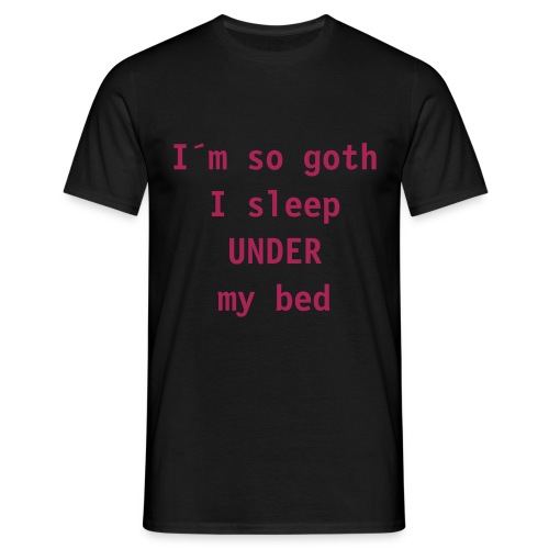 I`m so goth I sleep UNDER my bed - Miesten t-paita