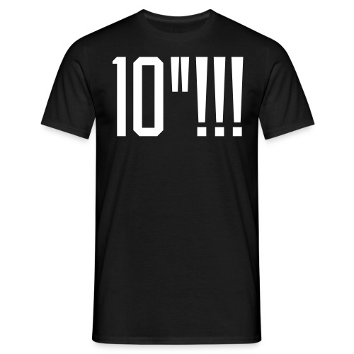 10 inches!! - Men's T-Shirt