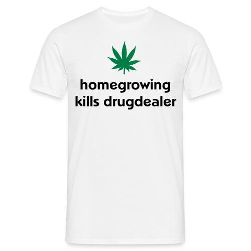 Homegrown Kills Drugdealer. - Men's T-Shirt
