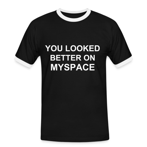 You looked better on myspace - Camiseta contraste hombre