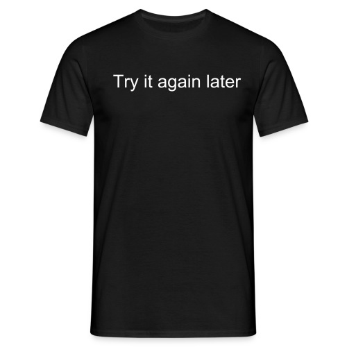 Try it again later - Männer T-Shirt