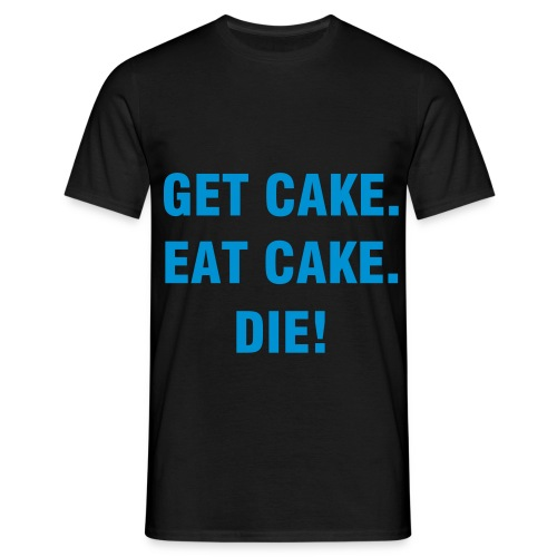 unisex 'get.cake.eat cake. die!' - Men's T-Shirt