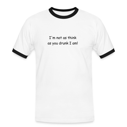 Mens Comfy Fit T-Shirt - I'm not as think as you drunk I am! - Men's Ringer Shirt