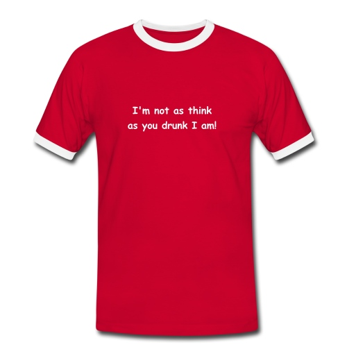 Mens Contrast T-Shirt - I'm not as think as you drunk I am! - Men's Ringer Shirt