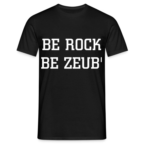 be rock be zeub' - T-shirt Homme
