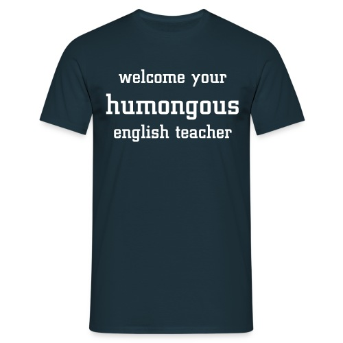 welcome your humongous english teacher - Männer T-Shirt