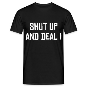 shut up and deal - T-shirt Homme
