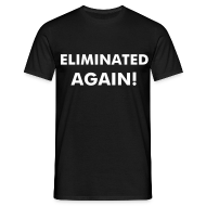T-Shirts ~ Men's T-Shirt ~ Eliminated Again! Tee