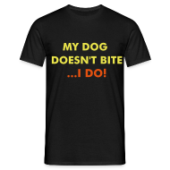 T-Shirts ~ Men's T-Shirt ~ My Dog Doesn't Bite - I Do! Tee