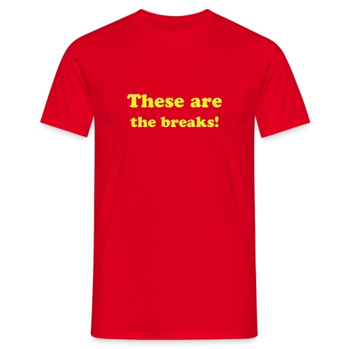 These are the breaks! - Men's T-Shirt