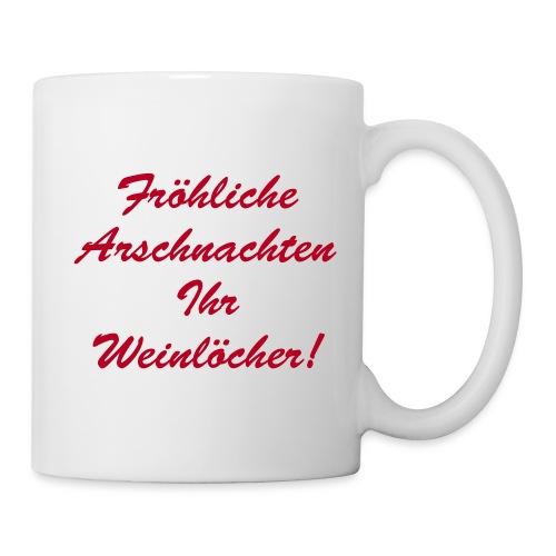 Fröhliche Arschnachten Ihr Weinlöcher - Tasse