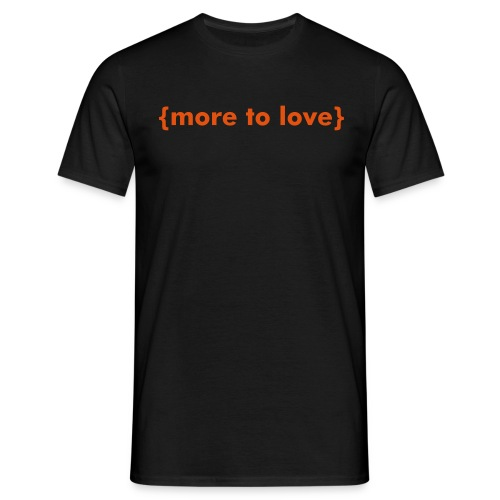 MORE-TO-LOVE-Shirt - Männer T-Shirt