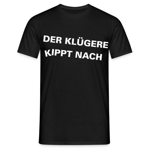 Der Klügere gibt nach... - Männer T-Shirt