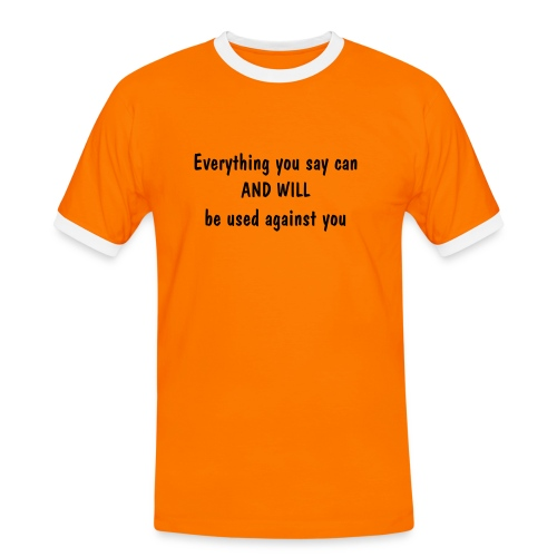 Everything you say.. - Herre kontrast-T-shirt