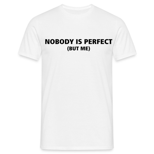 nobody is perfect, but me - Mannen T-shirt