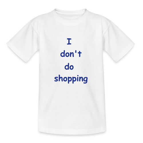 I don't do shopping - Teenage T-Shirt