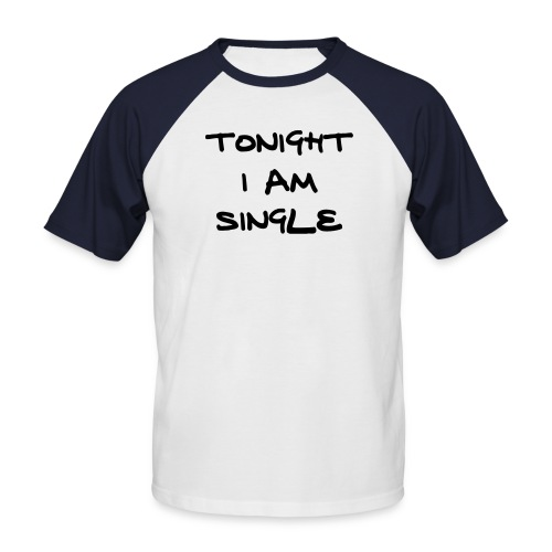 Tonight i am single - Men's Baseball T-Shirt