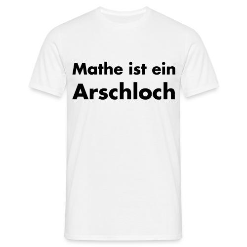 Mathe ist ein Arschloch - Männer T-Shirt
