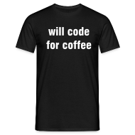 T-Shirts ~ Männer T-Shirt ~ will code for coffee