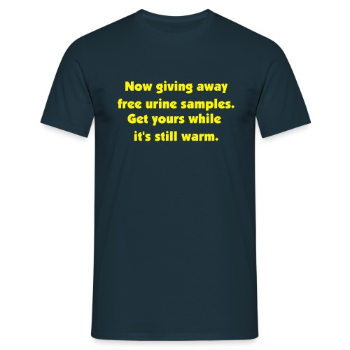 Now giving away free urine samples - Mannen T-shirt
