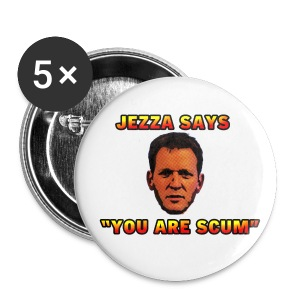 Jezza You Are Scum  Badges - Buttons large 56 mm