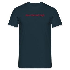 das internet lügt. - Männer T-Shirt