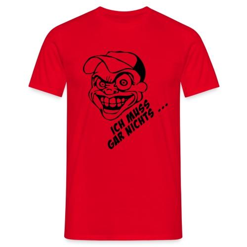 T-Shirt Ich muss gar nichts - Männer T-Shirt