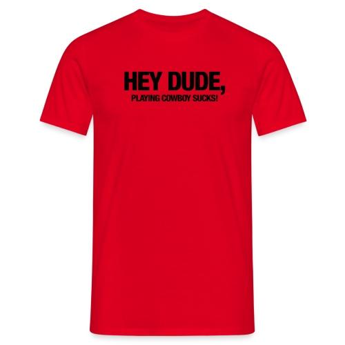 Hey Dude... - Männer T-Shirt