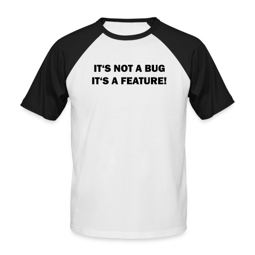 It´s not a bug - Männer Baseball-T-Shirt