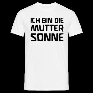 ICH BIN DIE MUTTER SONNE - Männer T-Shirt