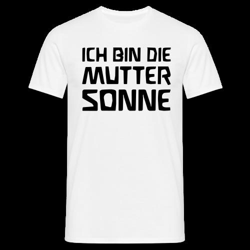ICH BIN DIE MUTTER SONNE - Men's T-Shirt