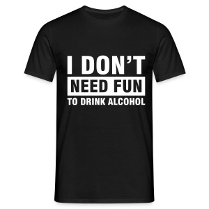 I don' need fun to drink alcohol - T-shirt Homme