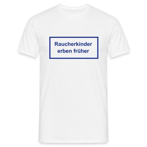 T-Shirt Raucherkinder erben früher - Männer T-Shirt