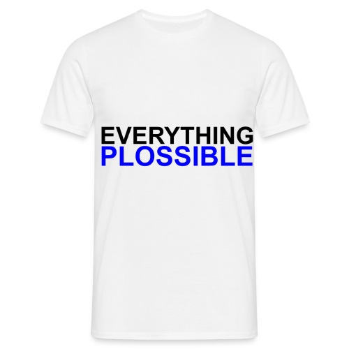 EVERYTHING PLOSSIBLE groß - Männer T-Shirt