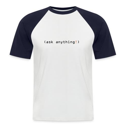 ask anything - Männer Baseball-T-Shirt