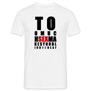 Too Much Sex - Men's T-Shirt