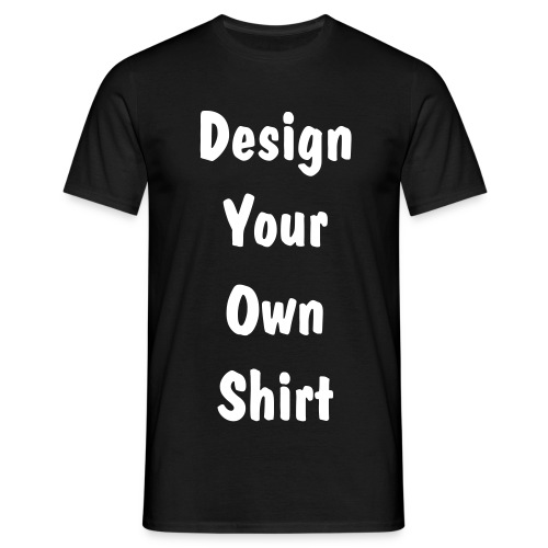 Design Your Own Shirt - Quality - BLACK - Men's T-Shirt