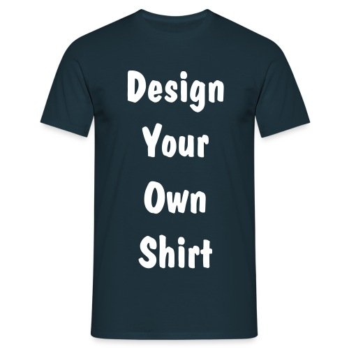 Design Your Own Shirt - Quality - BLUE DARK - Men's T-Shirt