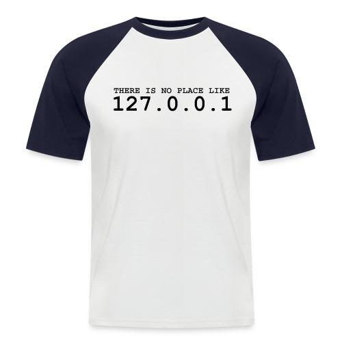 No Place Like 127.0.0.1 - Men's Baseball T-Shirt
