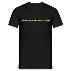 Ich trinke nur an Tagen die mit G enden. - Männer T-Shirt