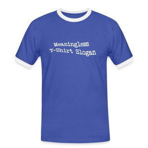 Meaningless T-Shirt Slogan  - Men's Ringer Shirt