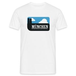 München ist das geilste Land der Welt - Männer T-Shirt