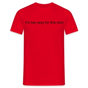 I'm too sexy for this shirt - Mannen T-shirt