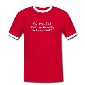 Why no amputees? T-Shirt - Men's Ringer Shirt