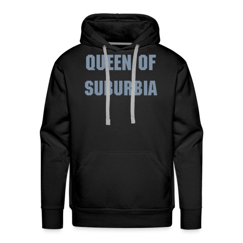 Queen of Suburbia Hooded Sweat - Men's Premium Hoodie