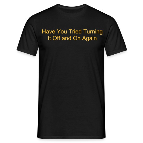 Have You Tried Turning It Off and On Again Geek T-Shirt - Men's T-Shirt
