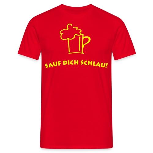 Sauf dich schlau - Männer T-Shirt