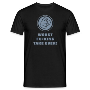 Worst fu*king take ever! - Men's T-Shirt
